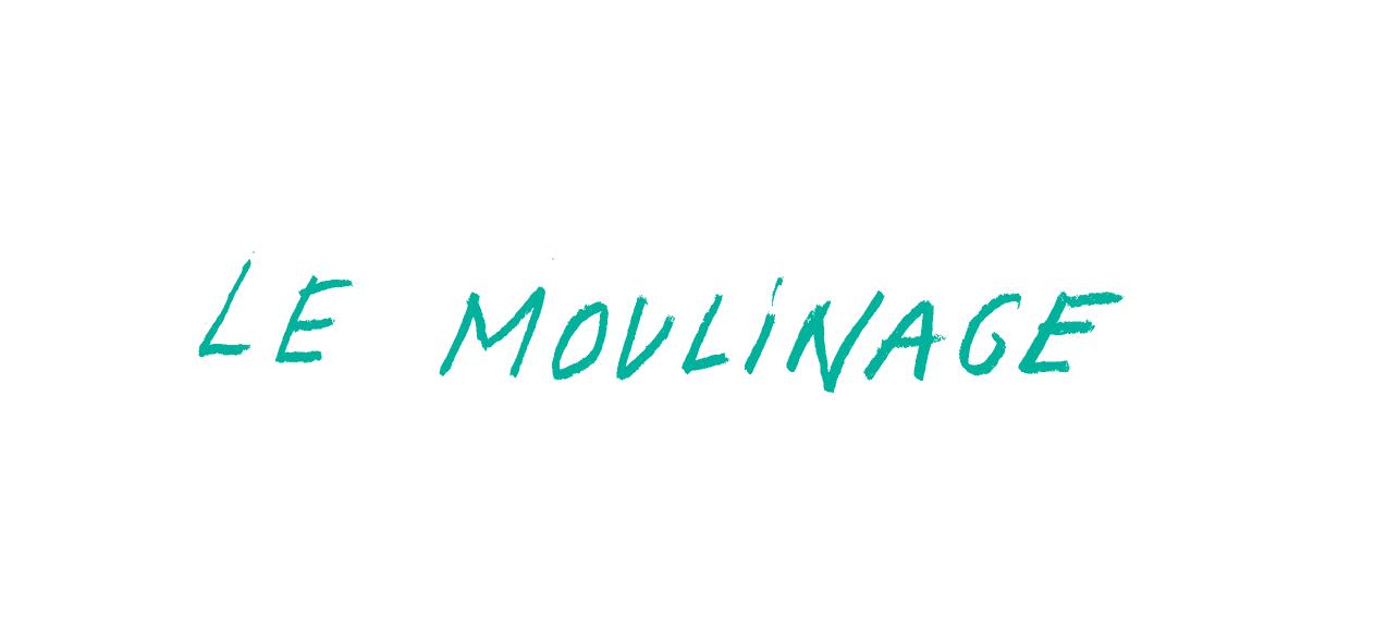 LE MOULINAGE
